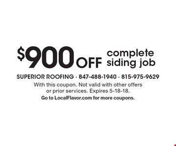 $900 off complete siding job. With this coupon. Not valid with other offers or prior services. Expires 5-18-18. Go to LocalFlavor.com for more coupons.