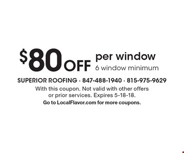 $80 off per window 6 window minimum. With this coupon. Not valid with other offers or prior services. Expires 5-18-18. Go to LocalFlavor.com for more coupons.