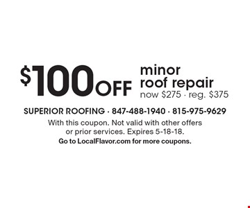 $100 off minor roof repair. Now $275 - reg. $375. With this coupon. Not valid with other offers or prior services. Expires 5-18-18. Go to LocalFlavor.com for more coupons.
