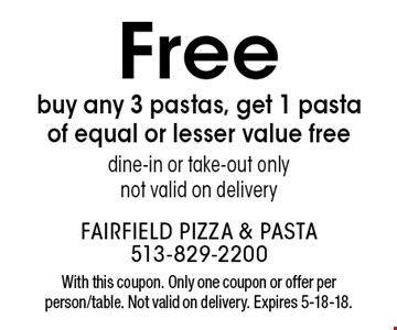 Free buy any 3 pastas, get 1 pasta of equal or lesser value freedine-in or take-out onlynot valid on delivery. With this coupon. Only one coupon or offer per person/table. Not valid on delivery. Expires 5-18-18.