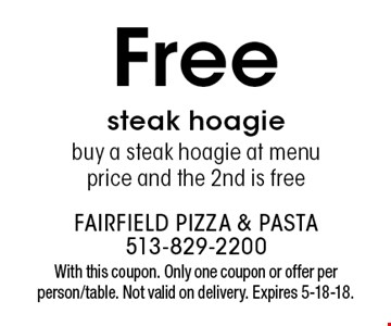 Free steak hoagie buy a steak hoagie at menu price and the 2nd is free. With this coupon. Only one coupon or offer per person/table. Not valid on delivery. Expires 5-18-18.