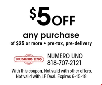 $5 Off any purchase of $25 or more - pre-tax, pre-delivery. With this coupon. Not valid with other offers. Not valid with LF Deal. Expires 6-15-18.