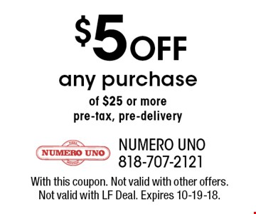 $5 Off any purchase of $25 or more pre-tax, pre-delivery. With this coupon. Not valid with other offers. Not valid with LF Deal. Expires 10-19-18.