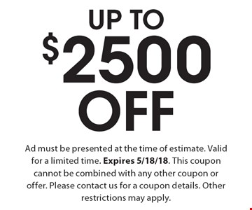 UP TO $2500 Off Ad must be presented at the time of estimate. Valid for a limited time. Expires 5/18/18. This coupon cannot be combined with any other coupon or offer. Please contact us for a coupon details. Other restrictions may apply.