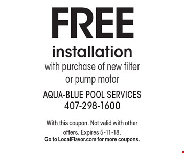 Free installation. With purchase of new filter or pump motor. With this coupon. Not valid with other offers. Expires 5-11-18. Go to LocalFlavor.com for more coupons.