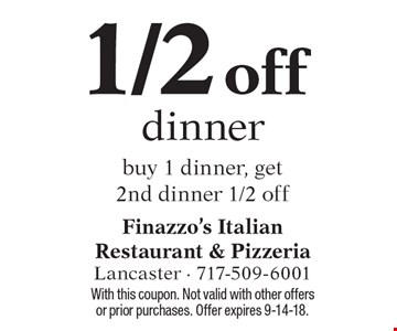 1/2 off dinner. Buy 1 dinner, get 2nd dinner 1/2 off. With this coupon. Not valid with other offers or prior purchases. Offer expires 9-14-18.