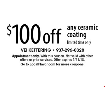$100 off any ceramic coating. Limited time only. Appointment only. With this coupon. Not valid with other offers or prior services. Offer expires 5/31/18. Go to LocalFlavor.com for more coupons.