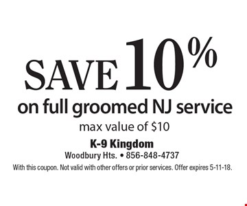 SAVE 10% on full groomed NJ service max value of $10. With this coupon. Not valid with other offers or prior services. Offer expires 5-11-18.