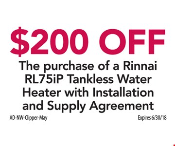$200 Off the purchase of a Rinnai RL75iP tankless water heater with installation and supply agreement.