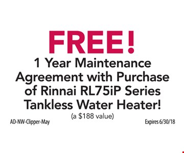 Free! 1 Year Maintenance Agreement with Purchase of Rinnai RL75iP Series Tankless Water Heater! (a $188 value) Expires 6/30/18.