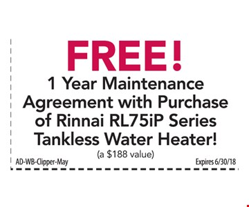 Free! 1 Year Maintenance Agreement with Purchase of Rinnai RL75iP Series Tankless Water Heater! (a $188 value). Expires 6/30/18.