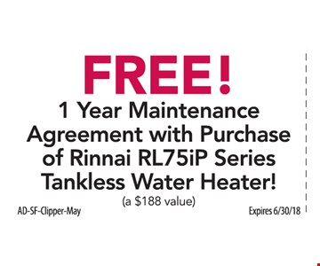 Free 1 year maintenance agreement with purchase of Rinnai RL75iP Series tankless water heater. (a $188 value). Expires 6/30/18.