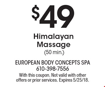 $49 Himalayan Massage (50 min.). With this coupon. Not valid with other offers or prior services. Expires 5/25/18.