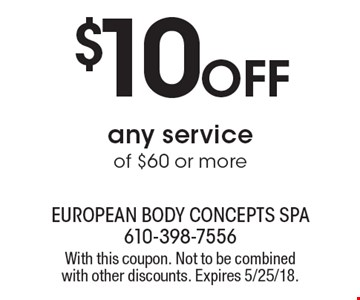 $10 off any service of $60 or more. With this coupon. Not to be combined with other discounts. Expires 5/25/18.