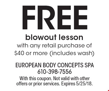 Free blowout lesson with any retail purchase of$40 or more (includes wash). With this coupon. Not valid with other offers or prior services. Expires 5/25/18.