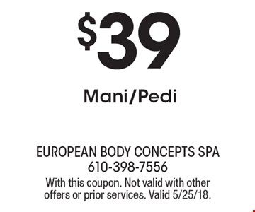 $39 Mani/Pedi. With this coupon. Not valid with other offers or prior services. Valid 5/25/18.
