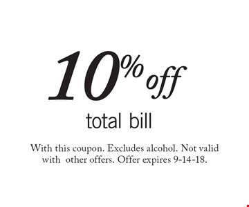 10% off total bill. With this coupon. Excludes alcohol. Not valid with other offers. Offer expires 9-14-18.