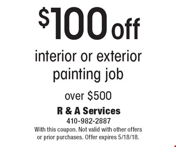 $100 off interior or exterior painting job over $500. With this coupon. Not valid with other offers or prior purchases. Offer expires 5/18/18.