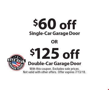 $60 off Single-Car Garage Door. $125 off Double-Car Garage Door. . With this coupon. Excludes sale prices.Not valid with other offers. Offer expires 7/13/18.