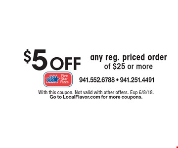 $5 OFF any reg. priced order of $25 or more. With this coupon. Not valid with other offers. Exp 6/8/18. Go to LocalFlavor.com for more coupons.