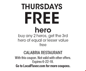 Thursdays. Free hero. Buy any 2 heros, get the 3rd hero of equal or lesser value free. With this coupon. Not valid with other offers. Expires 6-22-18. Go to LocalFlavor.com for more coupons.