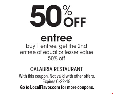 50% off entree. Buy 1 entree, get the 2nd entree of equal or lesser value 50% off. With this coupon. Not valid with other offers. Expires 6-22-18. Go to LocalFlavor.com for more coupons.