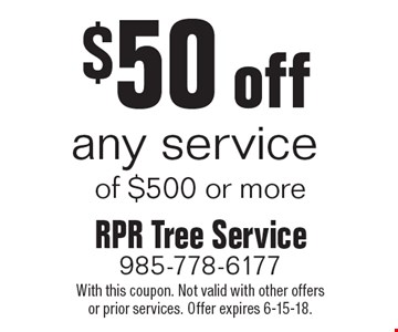 $50 off any service of $500 or more. With this coupon. Not valid with other offersor prior services. Offer expires 6-15-18.