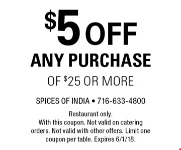 $5 off any purchase of $25 or more. Restaurant only. With this coupon. Not valid on catering orders. Not valid with other offers. Limit one coupon per table. Expires 6/1/18.
