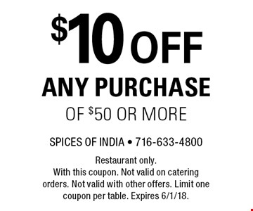 $10 off any purchase of $50 or more. Restaurant only. With this coupon. Not valid on catering orders. Not valid with other offers. Limit one coupon per table. Expires 6/1/18.