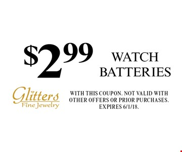 $2.99 watch batteries. With this coupon. Not valid with other offers or prior purchases. Expires 6/1/18.