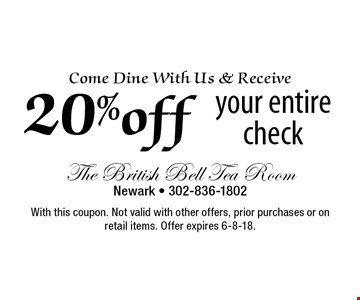 Come Dine With Us & Receive 20% off your entire check. With this coupon. Not valid with other offers, prior purchases or on retail items. Offer expires 6-8-18.