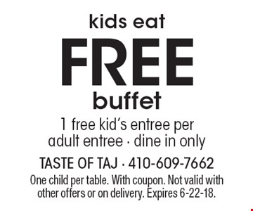 kids eat Free buffet  1 free kid's entree per adult entree - dine in only. One child per table. With coupon. Not valid with other offers or on delivery. Expires 6-22-18.