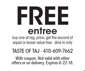 Free entree. Buy one at reg. price, get the second of equal or lesser value free - dine in only. With coupon. Not valid with other offers or on delivery. Expires 6-22-18.