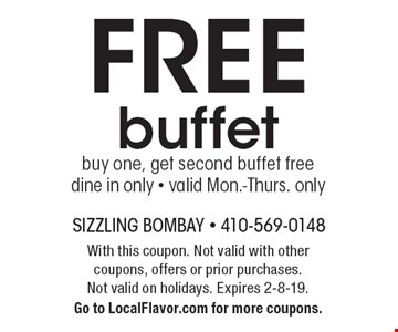 FREE buffet. Buy one, get second buffet free. Dine in only - valid Mon.-Thurs. only. With this coupon. Not valid with other coupons, offers or prior purchases.Not valid on holidays. Expires 2-8-19. Go to LocalFlavor.com for more coupons.