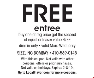 FREE entree. Buy one at reg price get the second of equal or lesser value FREE. Dine in only - valid Mon.-Wed. only. With this coupon. Not valid with other coupons, offers or prior purchases. Not valid on holidays. Expires 2-8-19. Go to LocalFlavor.com for more coupons.
