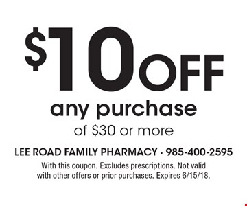$10 off any purchase of $30 or more. With this coupon. Excludes prescriptions. Not valid with other offers or prior purchases. Expires 6/15/18.