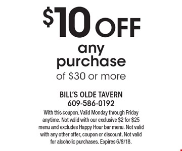 $10 OFF any purchase of $30 or more. With this coupon. Valid Monday through Friday anytime. Not valid with our exclusive $2 for $25 menu and excludes. Happy Hour bar menu. Not valid with any other offer, coupon or discount. Not valid for alcoholic purchases. Expires 6/8/18.