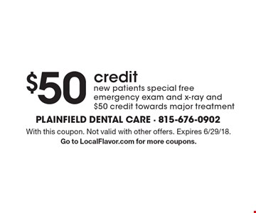 $50 credit. New patients special. Free emergency exam and x-ray and $50 credit towards major treatment. With this coupon. Not valid with other offers. Expires 6/29/18. Go to LocalFlavor.com for more coupons.
