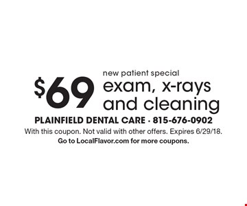 New patient special. $69 exam, x-rays and cleaning. With this coupon. Not valid with other offers. Expires 6/29/18. Go to LocalFlavor.com for more coupons.