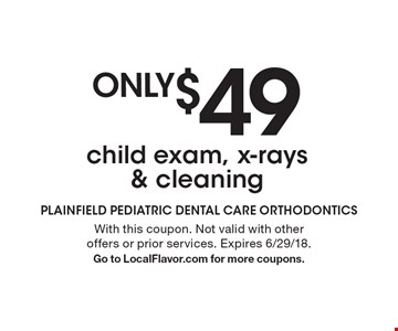 Only $49 child exam, x-rays & cleaning. With this coupon. Not valid with other offers or prior services. Expires 6/29/18. Go to LocalFlavor.com for more coupons.