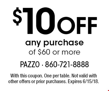$10 Off any purchase of $60 or more. With this coupon. One per table. Not valid with other offers or prior purchases. Expires 6/15/18.