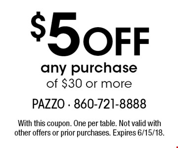 $5 Off any purchase of $30 or more. With this coupon. One per table. Not valid with other offers or prior purchases. Expires 6/15/18.