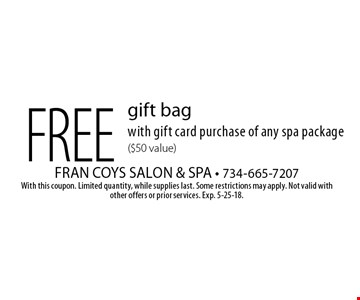 Free gift bag with gift card purchase of any spa package ($50 value). With this coupon. Limited quantity, while supplies last. Some restrictions may apply. Not valid with other offers or prior services. Exp. 5-25-18.