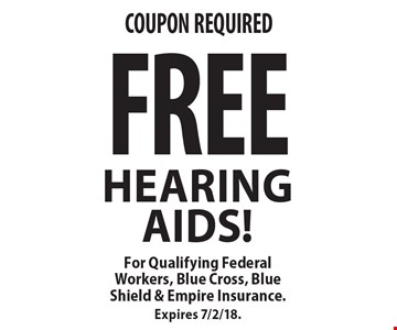 Free Hearing Aids! For Qualifying Federal Workers, Blue Cross, Blue Shield & Empire Insurance. Expires 7/2/18.