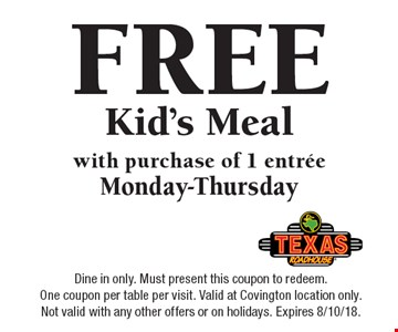 FREE Kid's Meal with purchase of 1 entree Monday-Thursday. Dine in only. Must present this coupon to redeem. One coupon per table per visit. Valid at Covington location only. Not valid with any other offers or on holidays. Expires 8/10/18.