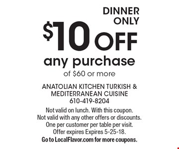 Dinner only. $10 OFF any purchase of $60 or more. Not valid on lunch. With this coupon. Not valid with any other offers or discounts. One per customer per table per visit. Offer expires Expires 5-25-18. Go to LocalFlavor.com for more coupons.