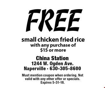 free small chicken fried rice with any purchase of  $15 or more. Must mention coupon when ordering. Not valid with any other offer or specials. Expires 5-31-18.