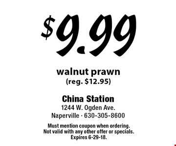 $9.99 walnut prawn (reg. $12.95). Must mention coupon when ordering. Not valid with any other offer or specials. Expires 6-29-18.