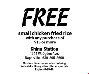 Free small chicken fried rice with any purchase of $15 or more. Must mention coupon when ordering. Not valid with any other offer or specials. Expires 6-29-18.