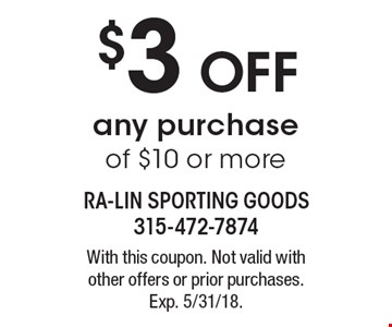 $3 off any purchase of $10 or more. With this coupon. Not valid with other offers or prior purchases.Exp. 5/31/18.